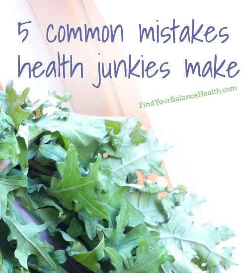 5 mistakes health junkies make