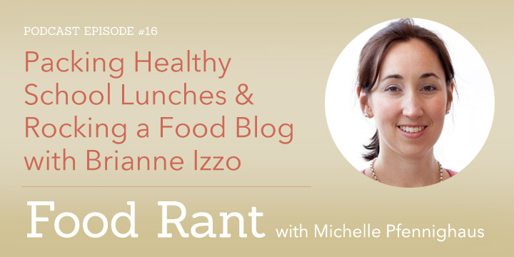 Packing Healthy School Lunches & Rocking a Food Blog with Brianne Izzo
