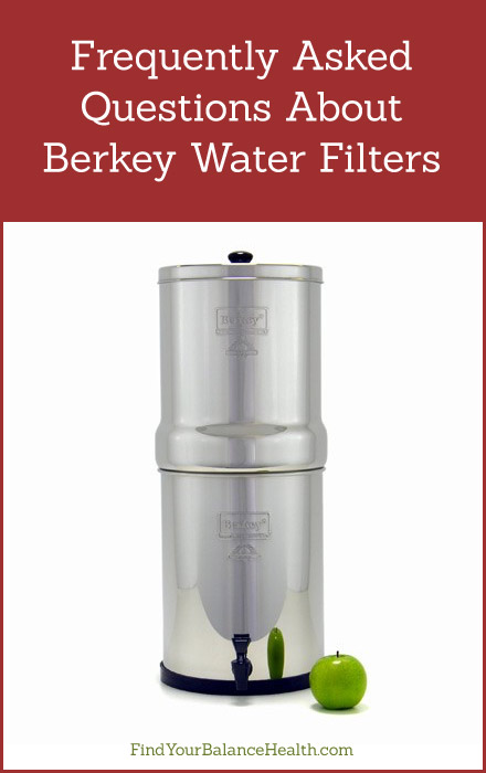 Berkey Water Filter Frequently Asked Questions