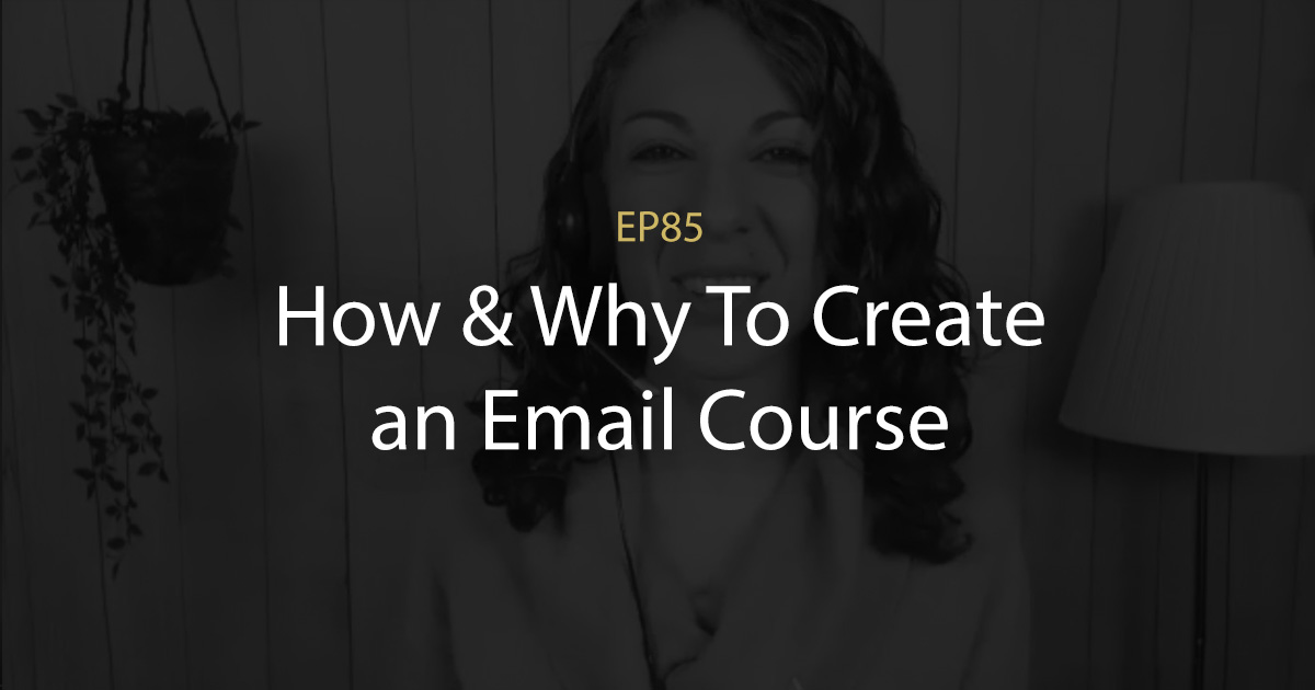 ep 85 how and why to create an email course