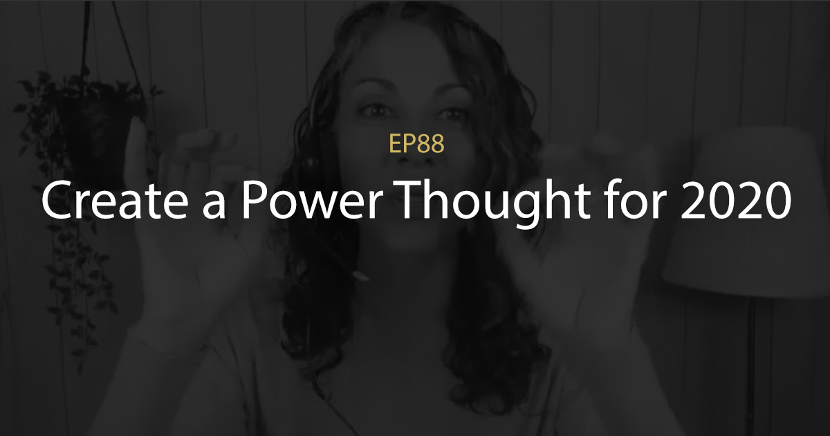ep 88 create a power thought for 2020
