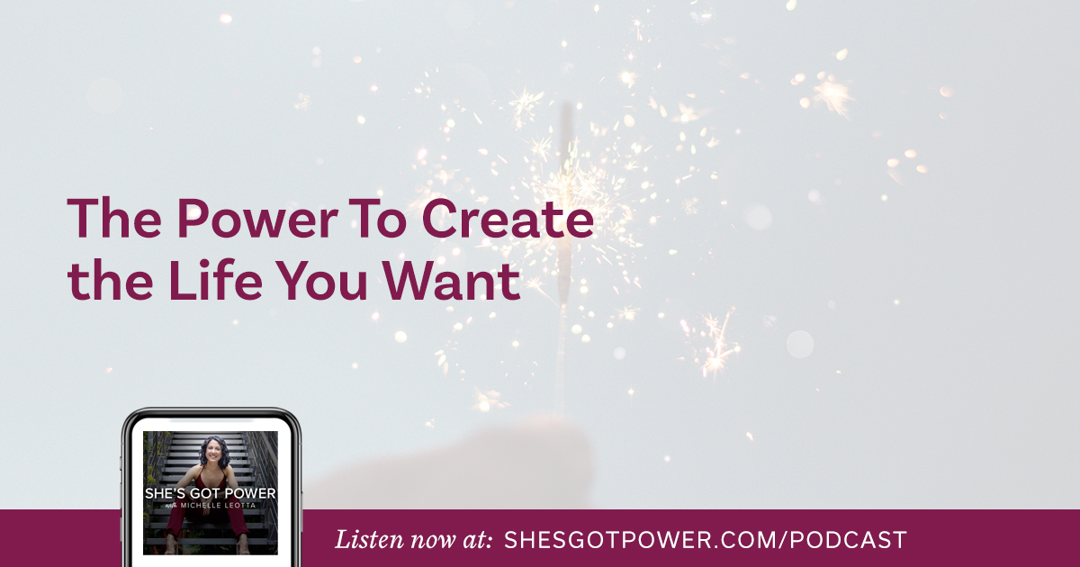 #47: The Power To Create the Life You Want